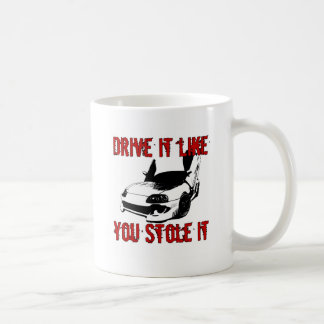 Drive it like you stole it - import race car coffee mug