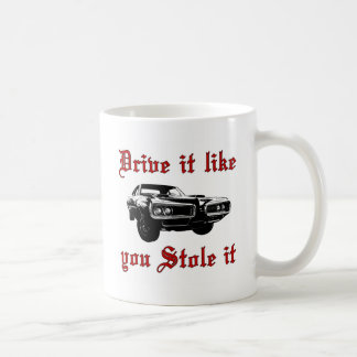 Drive it like you stole it - muscle car coffee mug