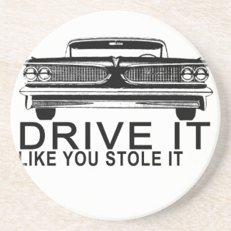 DRIVE IT LIKE YOU STOLE IT.png Sandstone Coaster