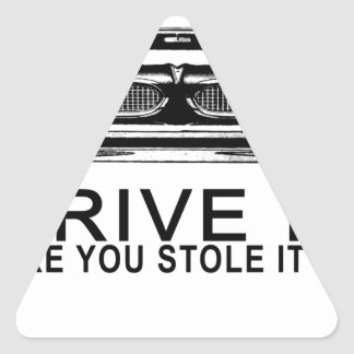 DRIVE IT LIKE YOU STOLE IT.png Triangle Sticker
