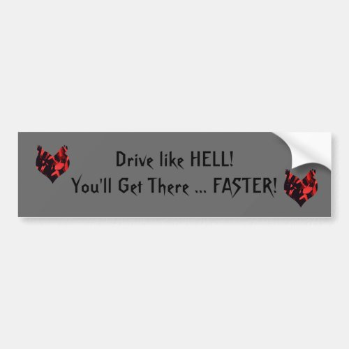 Drive like HELL Youll Get There FASTER Bumper Sticker