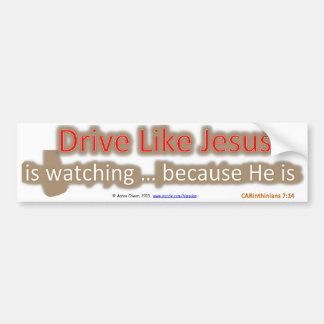 Drive Like Jesus is Watch...because He is Car Bumper Sticker