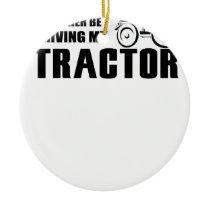 Drive my Tractor Ceramic Ornament