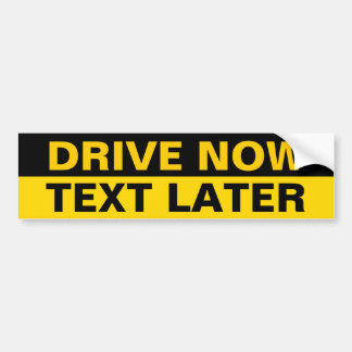 Drive now text later bumper sticker