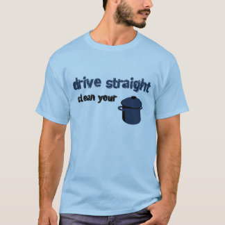 Drive Straight. Clean Your Pot. T-Shirt