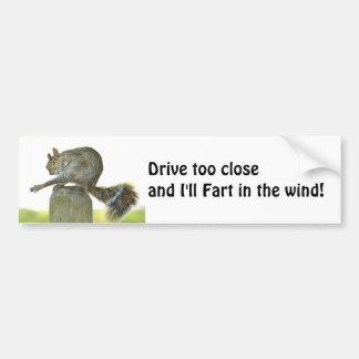 Drive too close I'll Fart Bumper Sticker