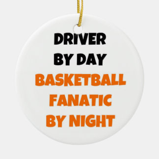 Driver by Day Basketball Fanatic by Night Ceramic Ornament