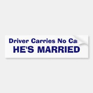 Driver Carries No Cash - HE'S MARRIED Car Bumper Sticker