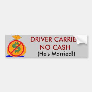 Driver Carries No Cash He's Married Sticker Car Bumper Sticker