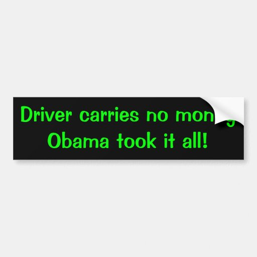 Driver carries no money obama took it all! car bumper sticker