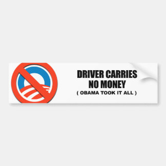 Driver carries no money, Obama took it all Bumper Stickers