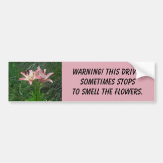 Driver Stops Smell Flowers Bumper Sticker