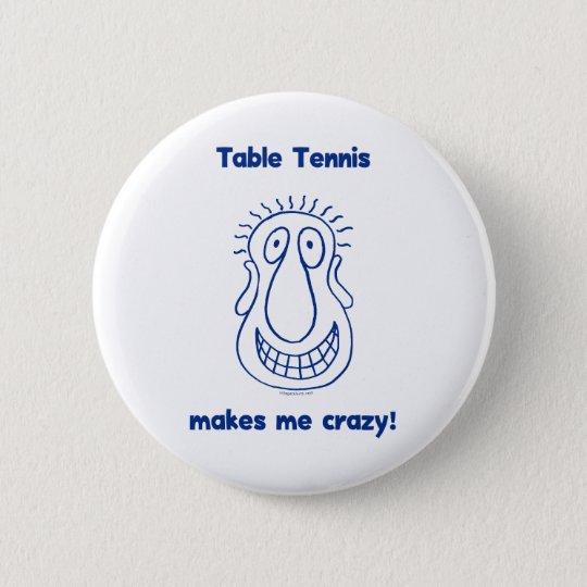 Drives Me Crazy Table Tennis Pinback Button