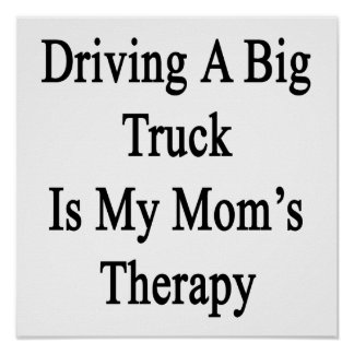 Driving A Big Truck Is My Mom's Therapy Poster
