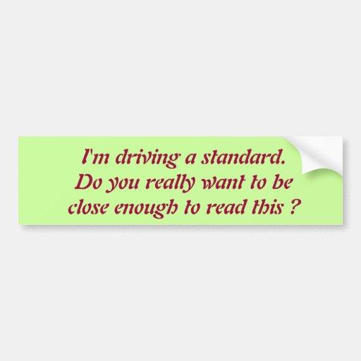 Driving a standard bumper sticker