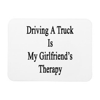Driving A Truck Is My Girlfriend's Therapy Rectangular Photo Magnet