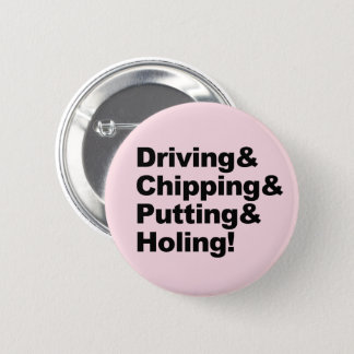Driving&Chipping&Putting&Holing (blk) Pinback Button