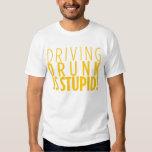 DRIVING DRUNK IS STUPID - Black Shirt, Light Text Tee Shirt