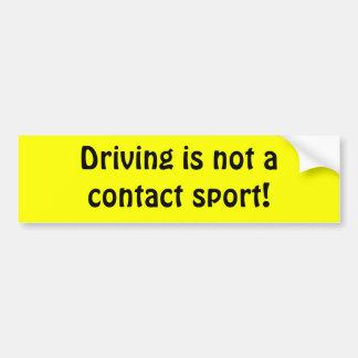 Driving is not a contact sport! bumper sticker