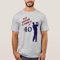 Driving It Hard at 40 Golf T-Shirt