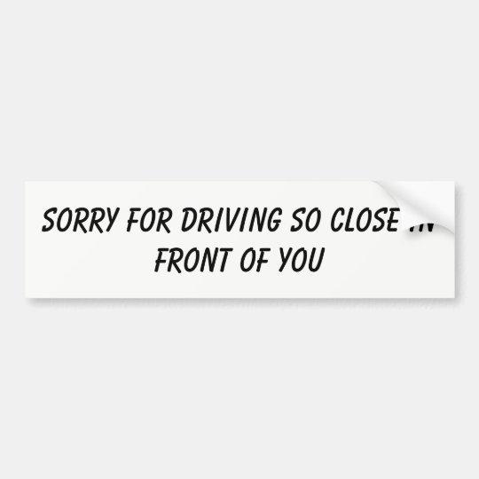 Driving too close bumper sticker