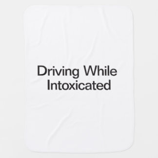 Driving While Intoxicated ai Receiving Blanket