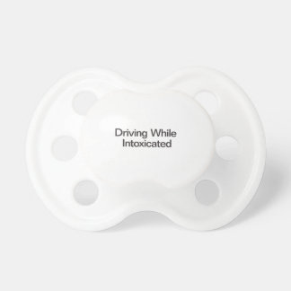 Driving While Intoxicated Baby Pacifiers