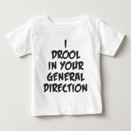 Drool In your General Direction Baby T-Shirt