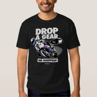 Drop A Gear And Disappear! Tshirt