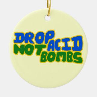 Drop Acid not Bombs Ceramic Ornament