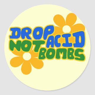 Drop acid not bombs classic round sticker