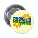 Drop acid not bombs pinback button