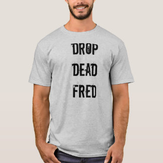 Drop Dead Fred  - Support Our Troops T-Shirt