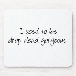 Drop Dead Gorgeous Mouse Pad
