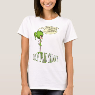 DROP DEAD SKINNY WHATS NORMAL T-Shirt