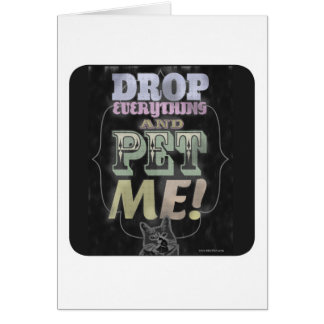 Drop Everything and Pet Me Greeting Card