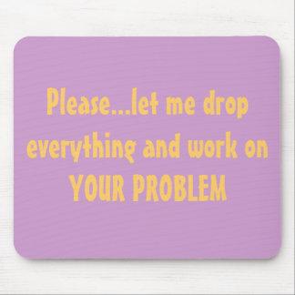Drop Everything Problem Mousepad