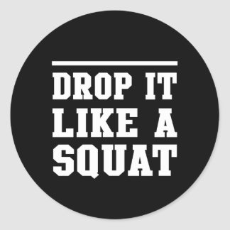 Drop it Like a Squat Classic Round Sticker