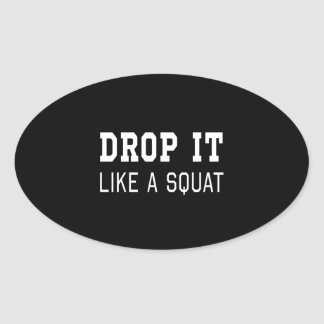 Drop it Like a Squat Oval Sticker