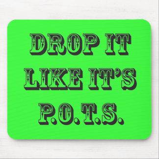 Drop it like its POTS mouse pad
