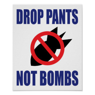 Drop Pants Not Bombs - Funny Anti War Slogan Poster
