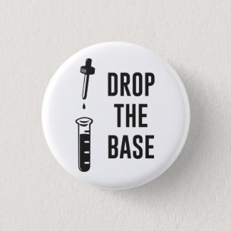 Drop the Bass Chemistry Base Pinback Button