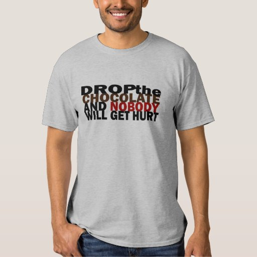 Drop the chocolate and nobody gets hurt shirt