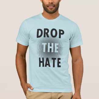 Drop The Hate Tee Shirt