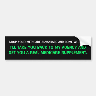 DROP YOUR MEDICARE ADVANTAGE AND COME WITH ME.,... BUMPER STICKER