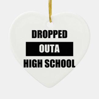 DROPPED OUTA HIGH SCHOOL CERAMIC ORNAMENT