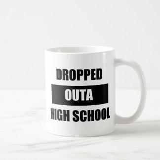 DROPPED OUTA HIGH SCHOOL COFFEE MUG