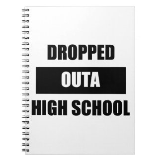 DROPPED OUTA HIGH SCHOOL NOTEBOOK