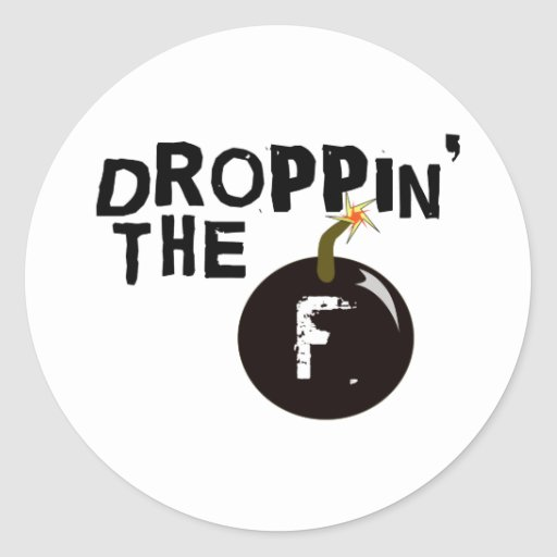 Droppin' The F Bomb Round Sticker