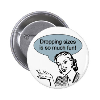 Dropping Sizes is So Much Fun 2 Inch Round Button